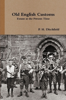 Book Cover: Old English Customs Extant at the Present Time– P. H. Ditchfield