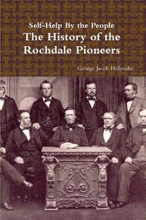 Book Cover: Self-Help By the People – The History of the Rochdale Pioneers by George Jacob Holyoake