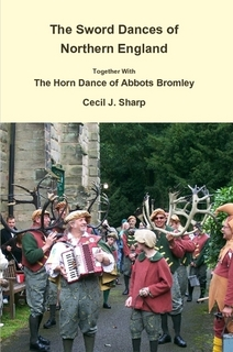 Book Cover: The Sword Dances of Northern England Together With The Horn Dance of Abbots Bromley by Cecil J. Sharp